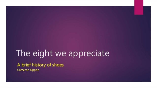 The eight we appreciate A brief history of shoes Cameron Kippen