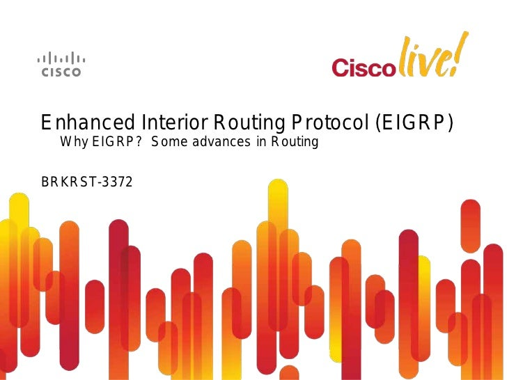 Enhanced Interior Routing Protocol (EIGRP)  Why EIGRP? Some advances in RoutingBRKRST-3372