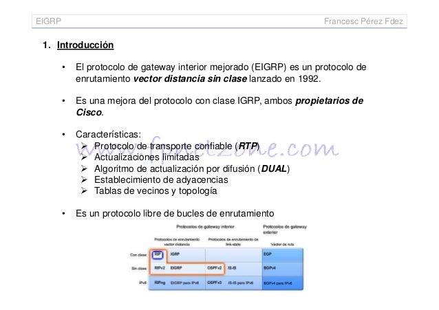 EIGRP Francesc Pérez Fdez 1. Introducción • El protocolo de gateway interior mejorado (EIGRP) es un protocolo de enrutamie...