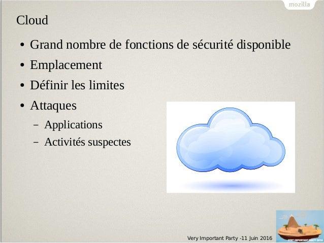 Very Important Party -11 Juin 2016 Cloud ● Grand nombre de fonctions de sécurité disponible ● Emplacement ● Définir les li...