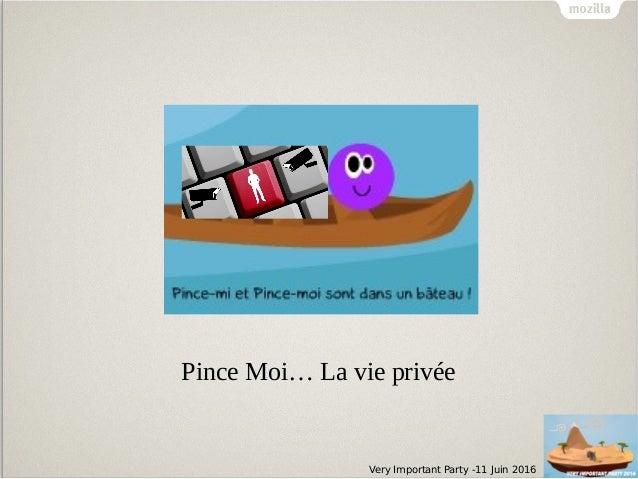 Very Important Party -11 Juin 2016 Pince Moi… La vie privée