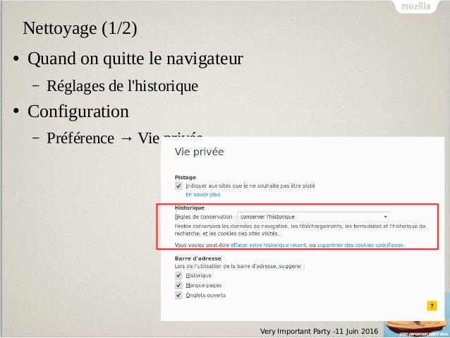 Very Important Party -11 Juin 2016 Nettoyage (1/2) ● Quand on quitte le navigateur – Réglages de l'historique ● Configurat...