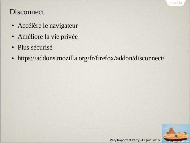 Very Important Party -11 Juin 2016 Disconnect ● Accélère le navigateur ● Améliore la vie privée ● Plus sécurisé ● https://...