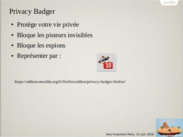 Very Important Party -11 Juin 2016 Privacy Badger ● Protège votre vie privée ● Bloque les pisteurs invisibles ● Bloque les...