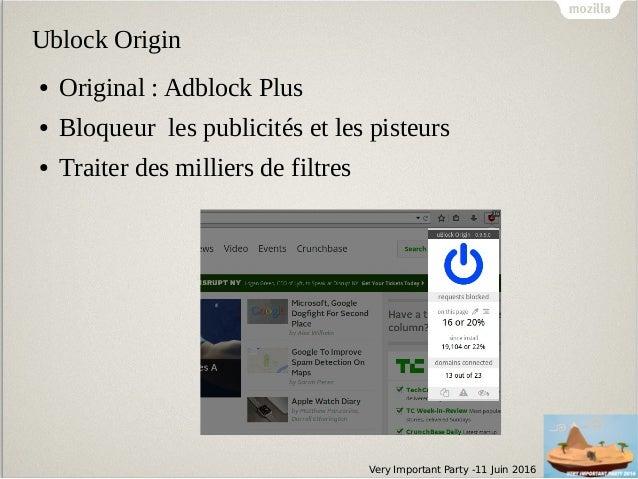 Very Important Party -11 Juin 2016 Ublock Origin ● Original : Adblock Plus ● Bloqueur les publicités et les pisteurs ● Tra...