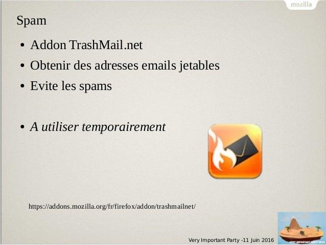 Very Important Party -11 Juin 2016 Spam ● Addon TrashMail.net ● Obtenir des adresses emails jetables ● Evite les spams ● A...