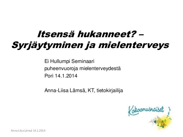 Itsensä hukanneet? –  Syrjäytyminen ja mielenterveys  Ei Hullumpi Seminaari  puheenvuoroja mielenterveydestä  Pori 14.1.20...