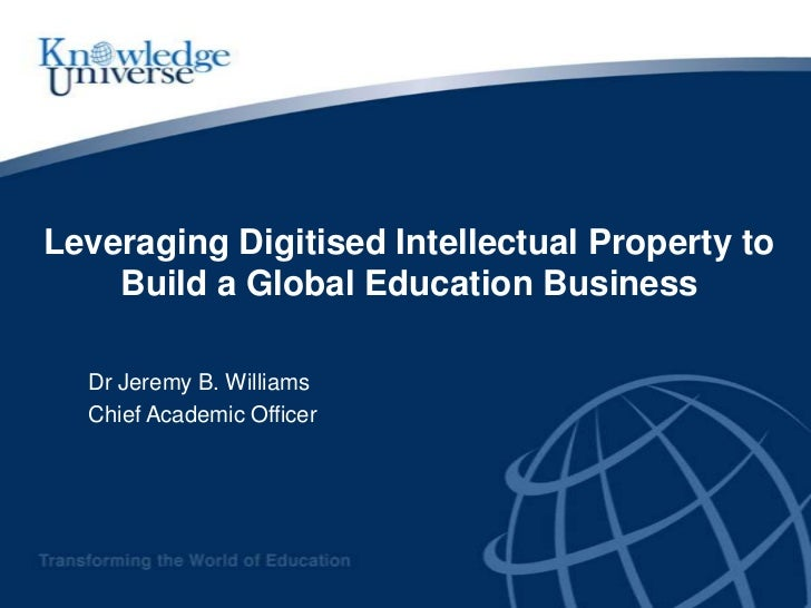 Leveraging Digitised Intellectual Property to    Build a Global Education Business  Dr Jeremy B. Williams  Chief Academic ...