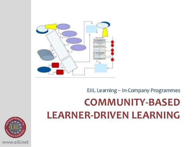 www.eiil.net COMMUNITY-BASED LEARNER-DRIVEN LEARNING EIIL Learning – In-Company Programmes