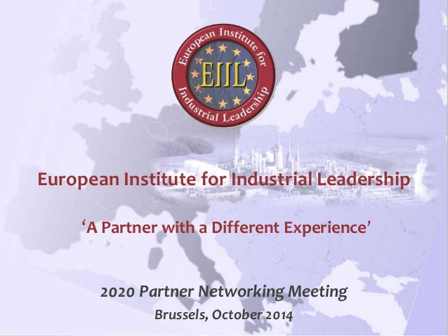 www.eiil.net European Institute for Industrial Leadership 'A Partner with a Different Experience' 2020 Partner Networking ...