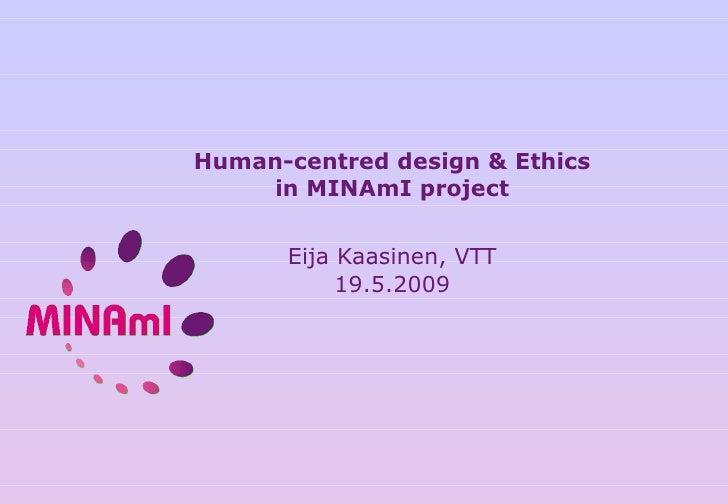 Human-centred design & Ethics in MINAmI project   Eija Kaasinen, VTT 19.5.2009