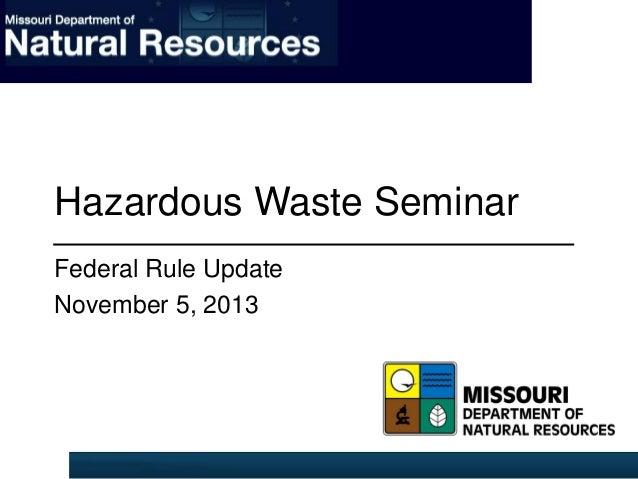 Hazardous Waste Seminar Federal Rule Update November 5, 2013