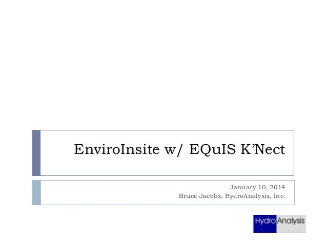 EnviroInsite w/ EQuIS K'Nect January 10, 2014 Bruce Jacobs, HydroAnalysis, Inc.
