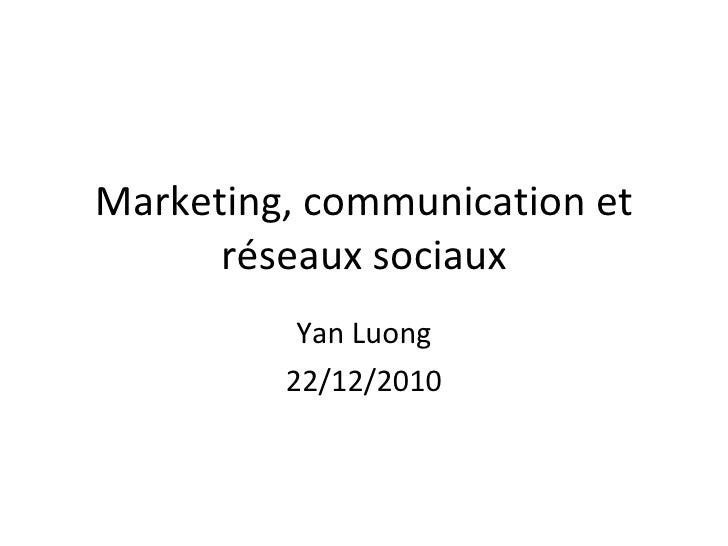 Marketing, communication et réseaux sociaux Yan Luong 22/12/2010