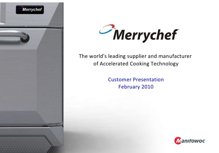 The world's leading supplier and manufacturer  of Accelerated Cooking Technology Customer Presentation February 2010