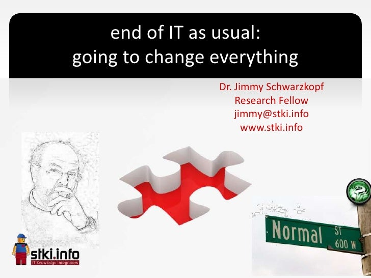end of IT as usual:going to change everything                Dr. Jimmy Schwarzkopf                    Research Fellow     ...