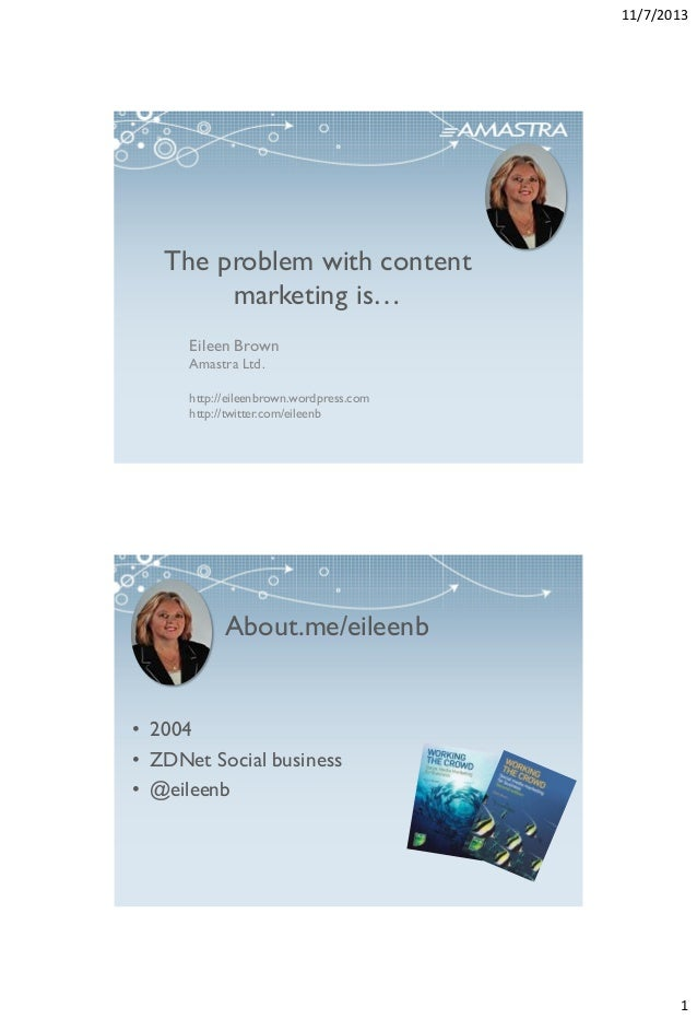 11/7/2013  The problem with content marketing is… Eileen Brown Amastra Ltd. http://eileenbrown.wordpress.com http://twitte...