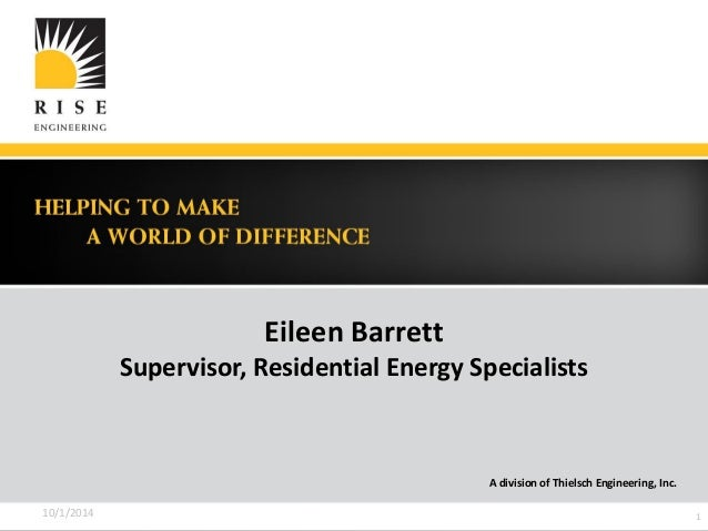 Eileen Barrett  Supervisor, Residential Energy Specialists  A division of Thielsch Engineering, Inc.  10/1/2014 1