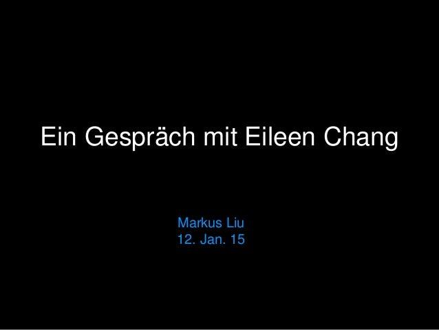 Markus Liu 12. Jan. 15 Ein Gespräch mit Eileen Chang