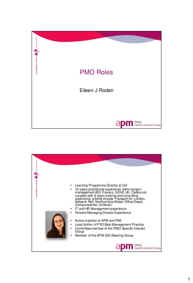 1 PMO Roles Eileen J Roden  Learning Programme Director at QA  16 years practitioner experience within project managemen...