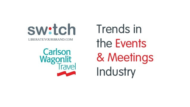 LIBERATEYOURBRAND.COM  Trends in the Events & Meetings Industry ™
