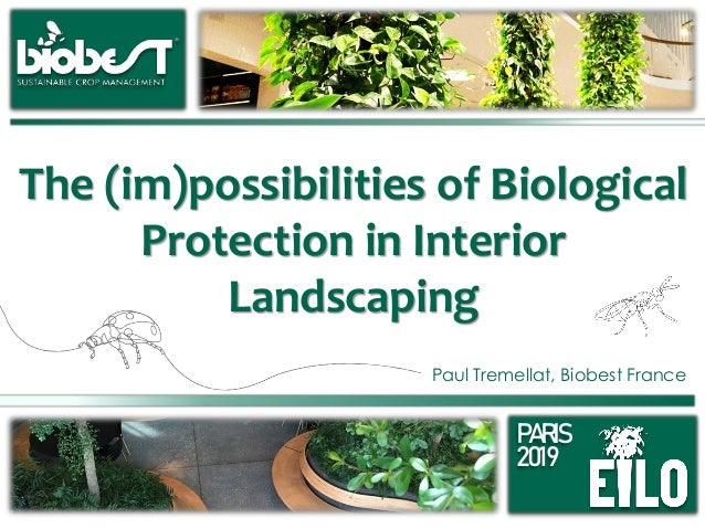 2019 PARIS Paul Tremellat, Biobest France The (im)possibilities of Biological Protection in Interior Landscaping