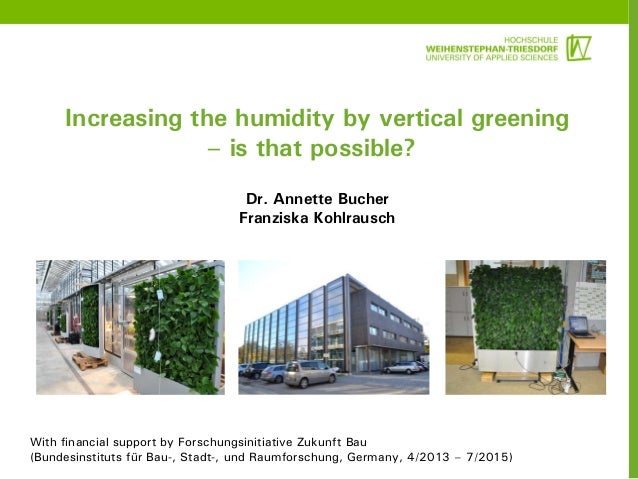 Increasing the humidity by vertical greening – is that possible? Dr. Annette Bucher Franziska Kohlrausch With financial su...