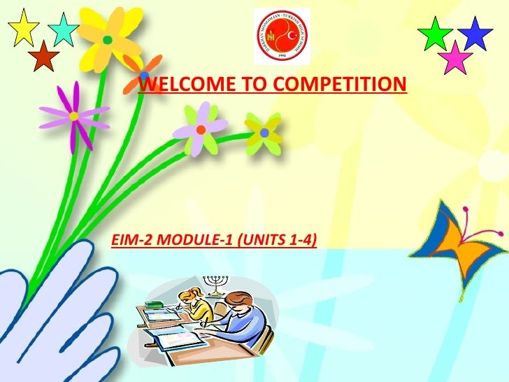 WELCOME TO COMPETITION   EIM-2 MODULE-1 (UNITS 1-4)