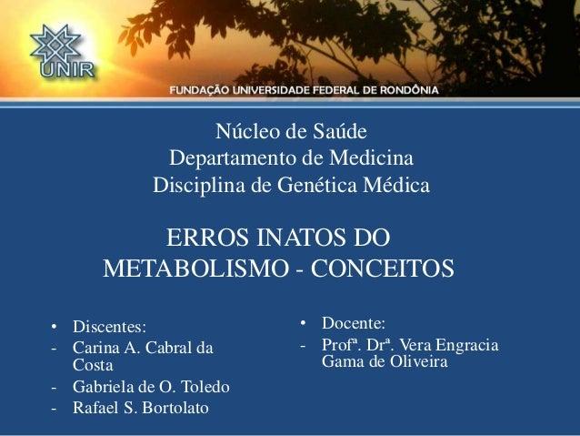 Núcleo de Saúde Departamento de Medicina Disciplina de Genética Médica • Discentes: - Carina A. Cabral da Costa - Gabriela...
