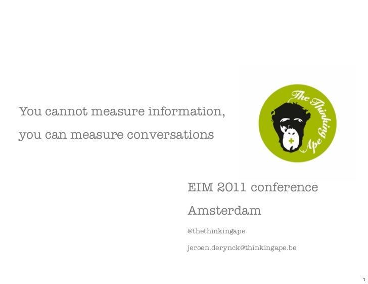 You cannot measure information,you can measure conversations                         EIM 2011 conference                  ...