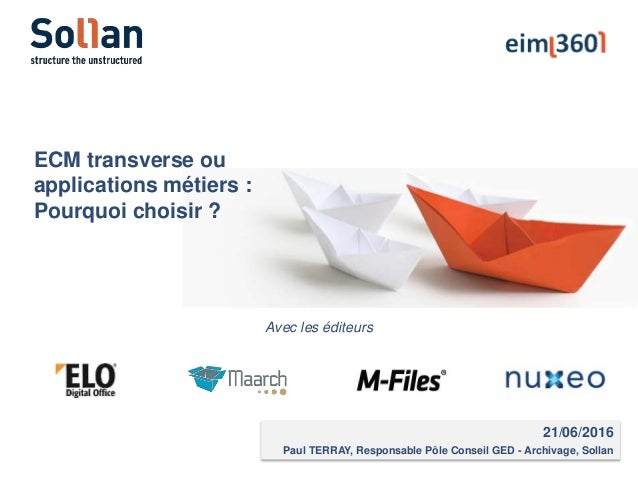 21/06/2016 Paul TERRAY, Responsable Pôle Conseil GED - Archivage, Sollan ECM transverse ou applications métiers : Pourquoi...