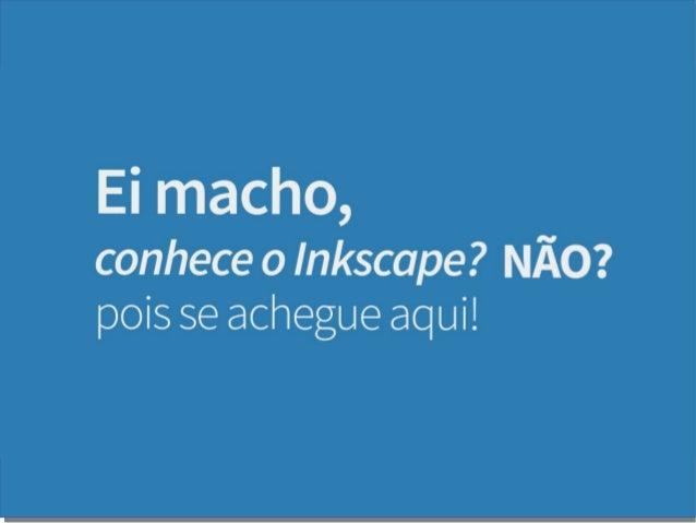Ei Macho, Já Conhece o Inkscape? Não? Pois se achegue aqui - Yan Vancelis