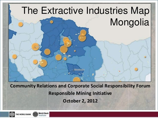 The Extractive Industries Map                        MongoliaCommunity Relations and Corporate Social Responsibility Forum...