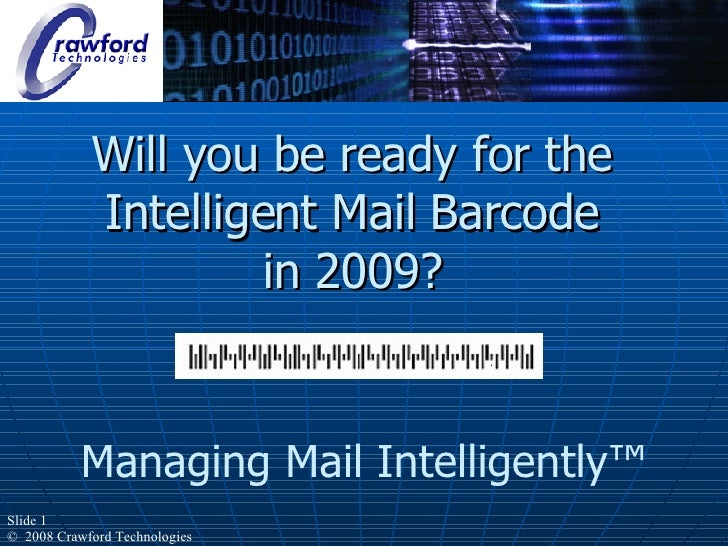Will you be ready for the Intelligent Mail Barcode  in 2009?  Managing Mail Intelligently ™