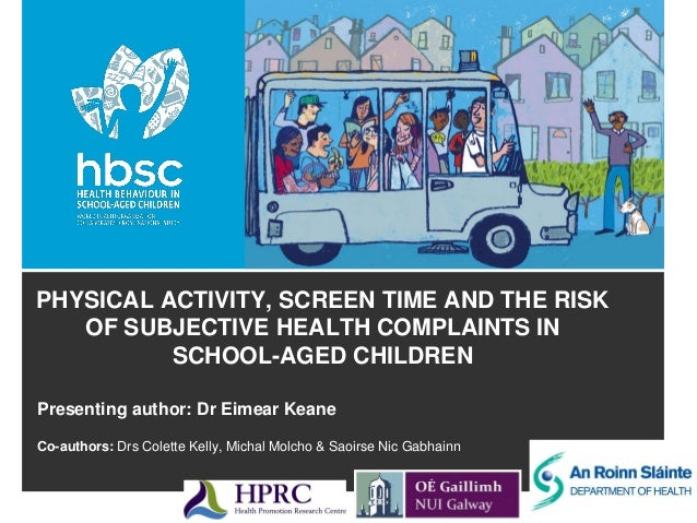 PHYSICAL ACTIVITY, SCREEN TIME AND THE RISK OF SUBJECTIVE HEALTH COMPLAINTS IN SCHOOL-AGED CHILDREN Presenting author: Dr ...