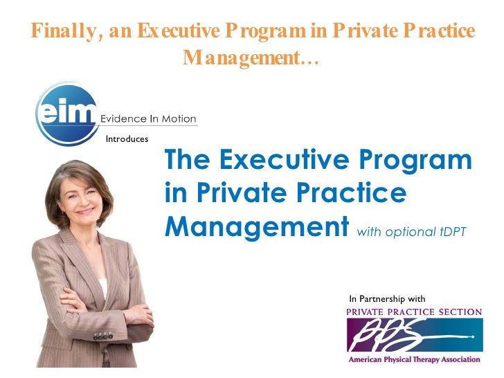 Finally, an Executive Program in Private Practice Management… Introduces The Executive Program in Private Practice Managem...