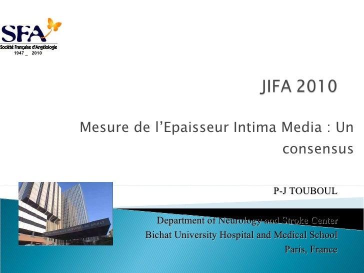 Mesure de l'Epaisseur Intima Media : Un consensus P-J TOUBOUL Department of Neurology and Stroke Center Bichat University ...