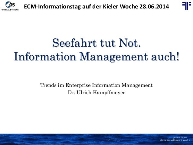 Seefahrt tut Not. Information Management auch! 1 Seefahrt tut Not. Information Management auch! Trends im Enterprise Infor...