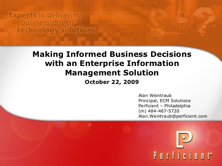 Making Informed Business Decisions with an Enterprise Information Management Solution October 22, 2009 Alan Weintraub Prin...