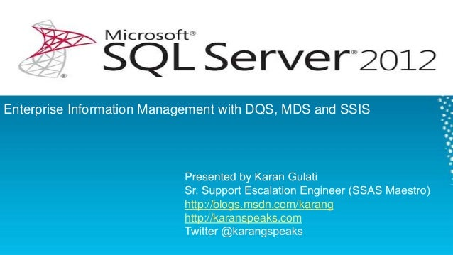 Enterprise Information Management with DQS, MDS and SSIS  http://blogs.msdn.com/karang http://karanspeaks.com