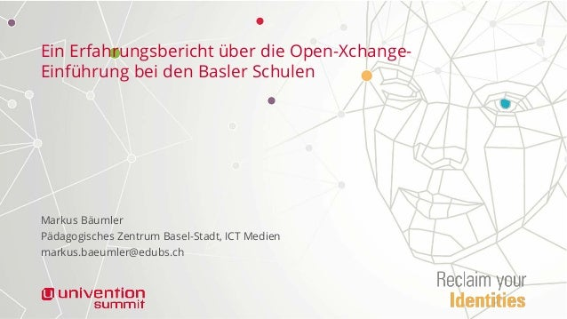 Ein Erfahrungsbericht über die Open-Xchange- Einführung bei den Basler Schulen Markus Bäumler Pädagogisches Zentrum Basel-...