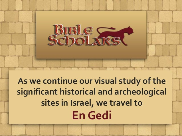As we continue our visual study of the significant historical and archeological sites in Israel, we travel to En Gedi