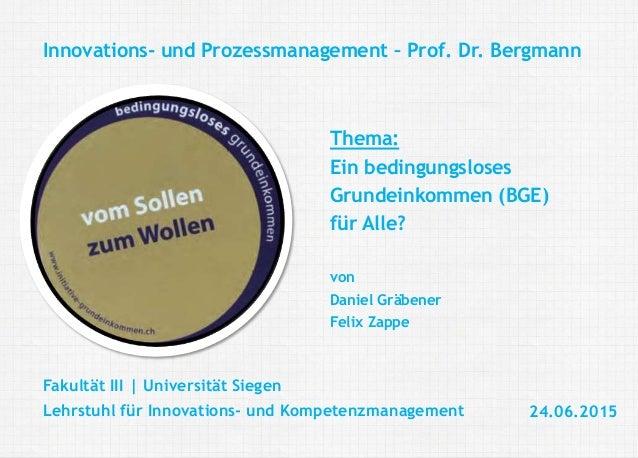 Daniel Gräbener Felix Zappe Innovations- und Kompetenzmanagement: Bedingungsloses Grundeinkommen Fakultät III | Universitä...