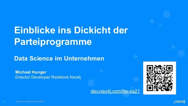 Neo4j, Inc. All rights reserved 2021 Neo4j, Inc. All rights reserved 2021 1 Einblicke ins Dickicht der Parteiprogramme Dat...