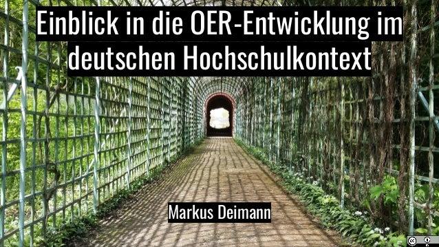 Einblick in die OER-Entwicklung im deutschen Hochschulkontext Markus Deimann