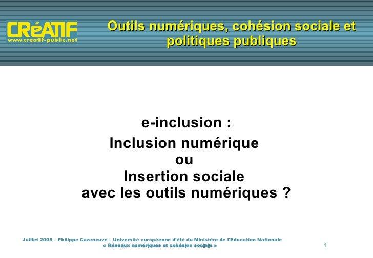 Outils numériques, cohésion sociale et politiques publiques e-inclusion : Inclusion numérique  ou  Insertion sociale  avec...