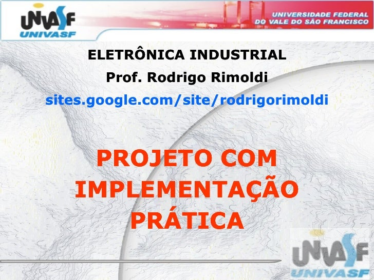 ELETRÔNICA INDUSTRIAL        Prof. Rodrigo Rimoldi sites.google.com/site/rodrigorimoldi sites.google.com/site/rodrigorimol...