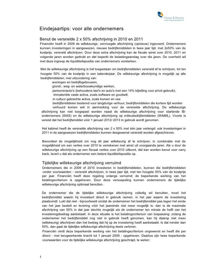 Eindejaartips: voor alle ondernemersBenut de versnelde 2 x 50% afschrijving in 2010 en 2011Financiën heeft in 2009 de will...