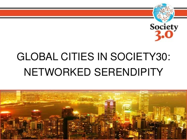 GLOBAL CITIES IN SOCIETY30:  NETWORKED SERENDIPITY