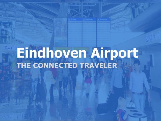 Eindhoven Airport Eindhoven Airport MARKETINGPLAN 2013 THE CONNECTED TRAVELER